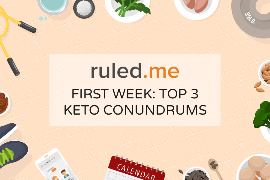 First Week: Top 3 Keto Conundrums