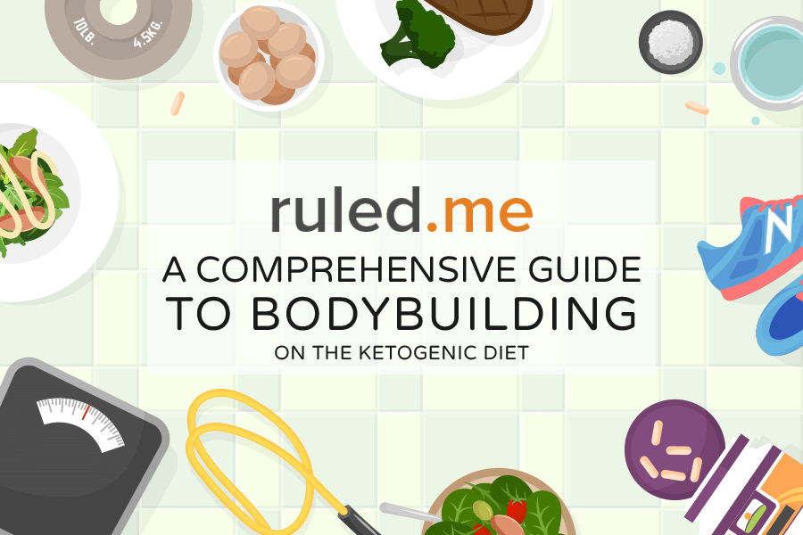 A Comprehensive Guide To Bodybuilding On The Ketogenic Diet Ruled Me