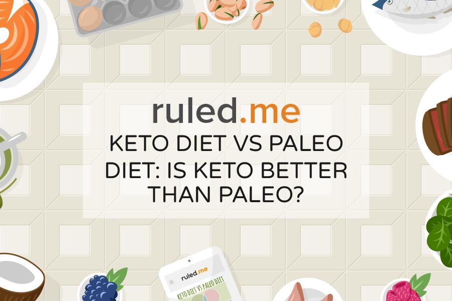 Keto Diet vs Paleo Diet: Is Keto Better Than Paleo?