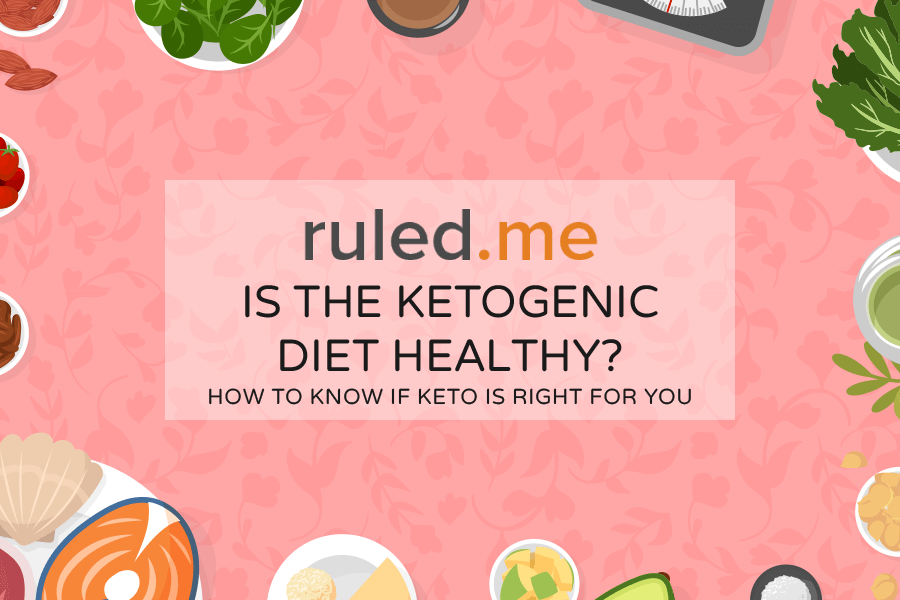 Is the Ketogenic Diet Healthy? How to Know If Keto Is Right for You
