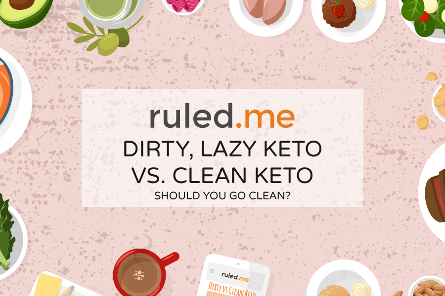 Dirty, Lazy Keto vs. Clean Keto: Should You Go Clean?